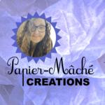 Papier-Mâché Creations